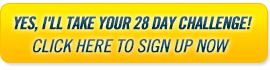 Yes, I'll take your 28 days challenge! Click here to sign up now